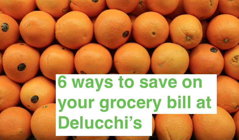 6 Ways to Save on Your Grocery Bill at Delucchi's