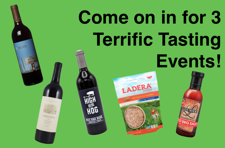 Come on in for 3 Terrific Tasting Events!